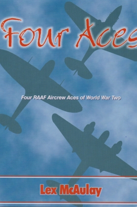 Four Aces. Four RAAF Aircrew Aces of World War Two