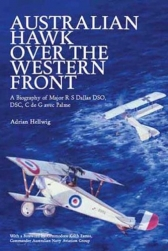 Australian Hawk over the Western Front. A Biography of Major R S Dallas DSO, DFC, C de G avec Palme